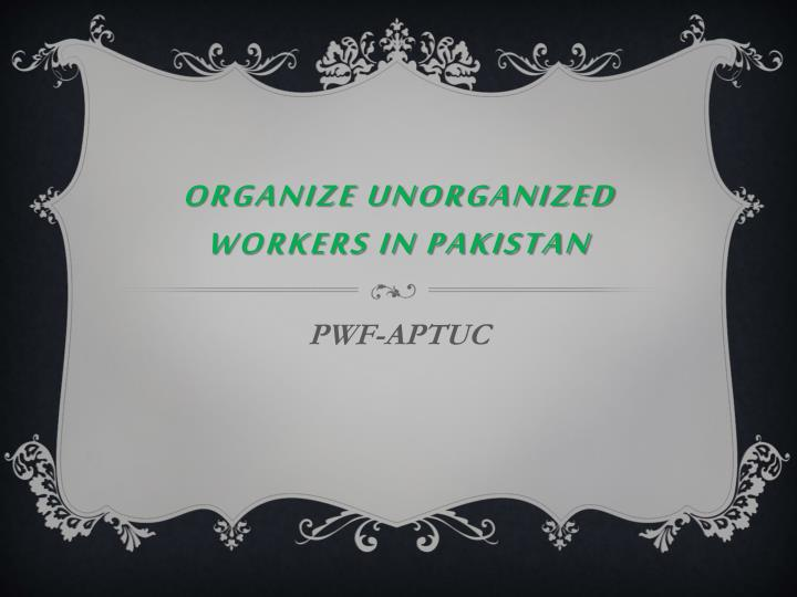 Organize unorganized workers in pakistan