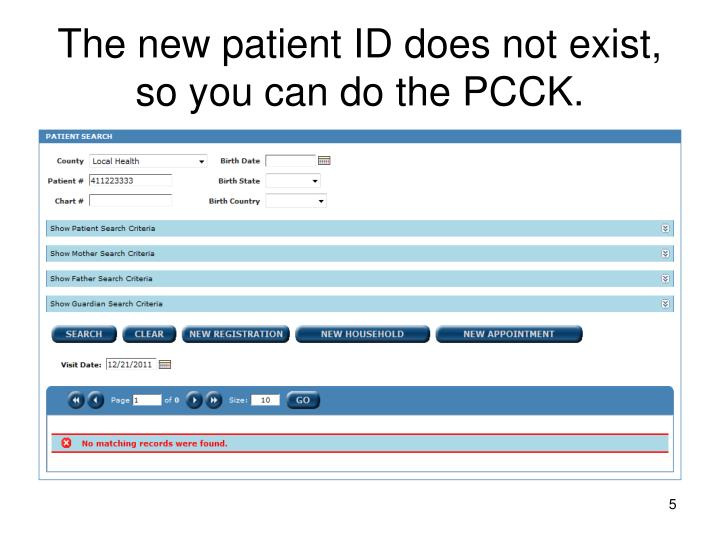 The new patient ID does not exist, so you can do the PCCK.