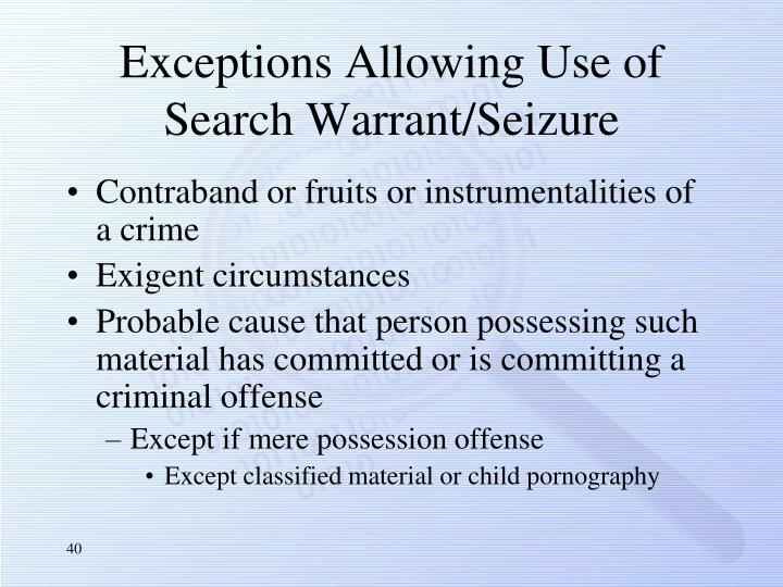 Exceptions Allowing Use of Search Warrant/Seizure