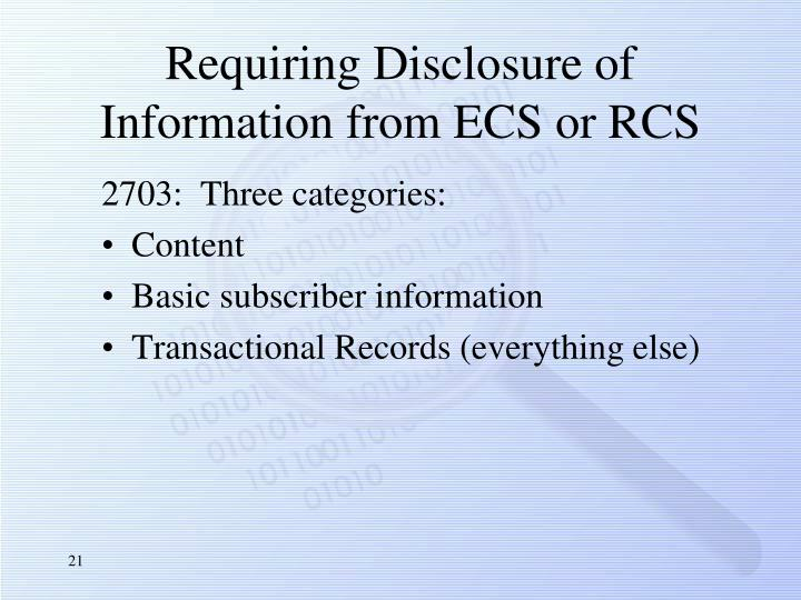 Requiring Disclosure of Information from ECS or RCS