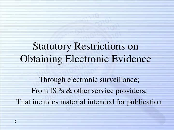 Statutory Restrictions on Obtaining Electronic Evidence