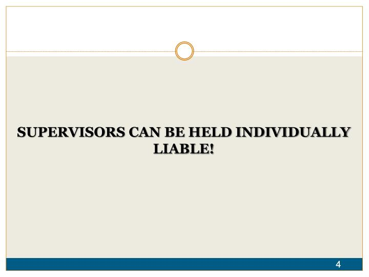 SUPERVISORS CAN BE HELD INDIVIDUALLY LIABLE!