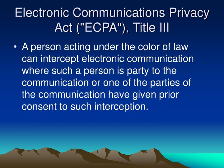 "Electronic Communications Privacy Act (""ECPA""), Title III"