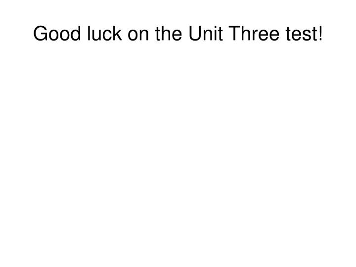 Good luck on the Unit Three test!