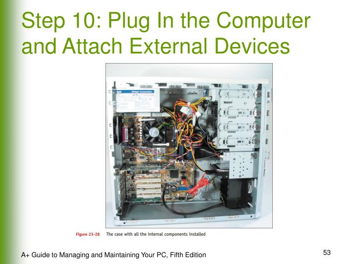 Step 10: Plug In the Computer and Attach External Devices