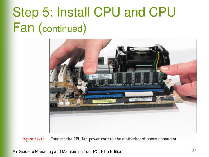 Step 5: Install CPU and CPU Fan (