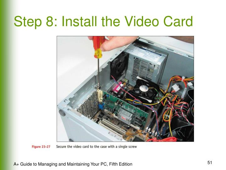 Step 8: Install the Video Card