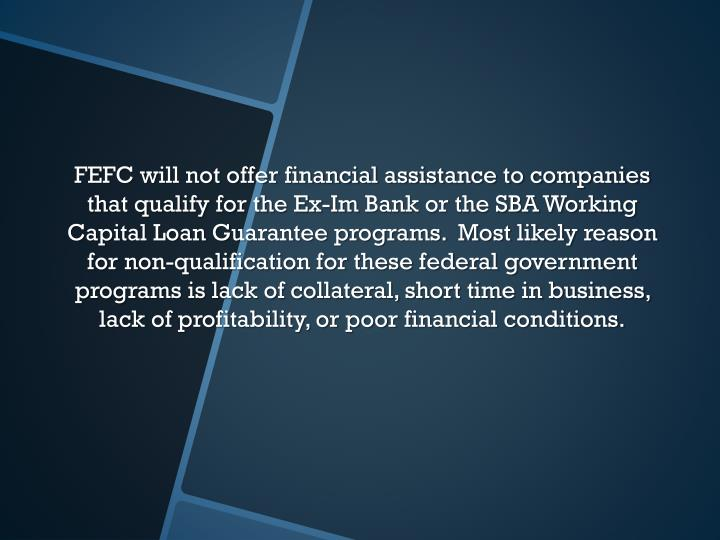 FEFC will not offer financial assistance to companies that qualify for the Ex-