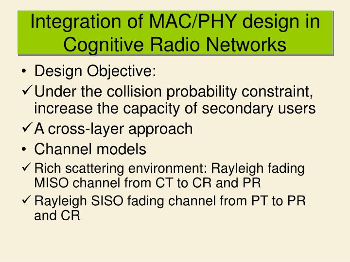 Integration of MAC/PHY design in Cognitive Radio Networks