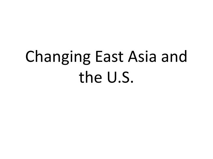Changing east asia and the u s