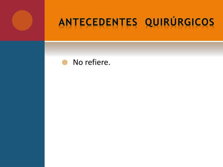 ANTECEDENTES  QUIRÚRGICOS