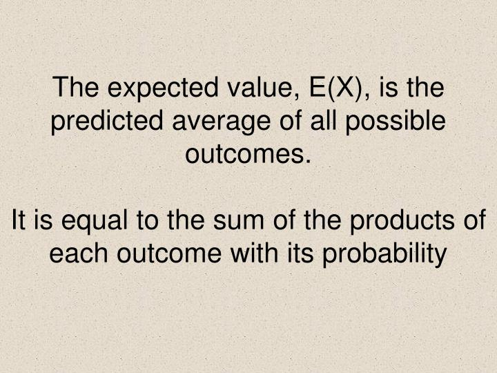 The expected value, E(X), is the predicted average of all possible outcomes.