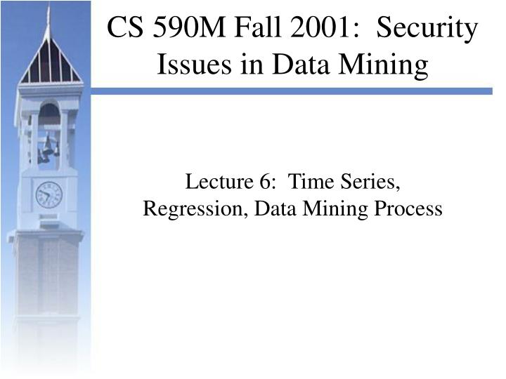 Cs 590m fall 2001 security issues in data mining