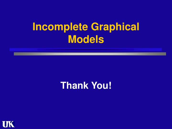 Incomplete Graphical Models
