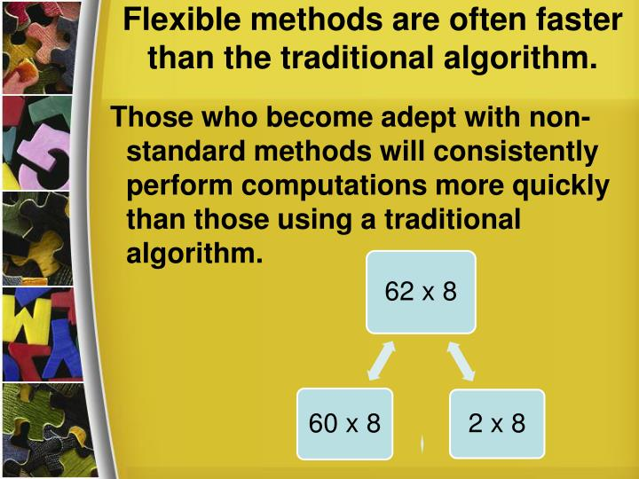 Flexible methods are often faster than the traditional algorithm.