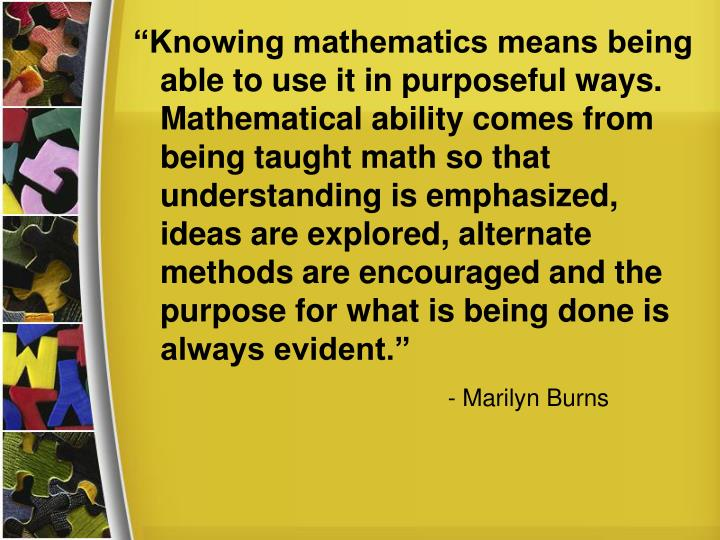 """Knowing mathematics means being able to use it in purposeful ways.  Mathematical ability comes fr..."