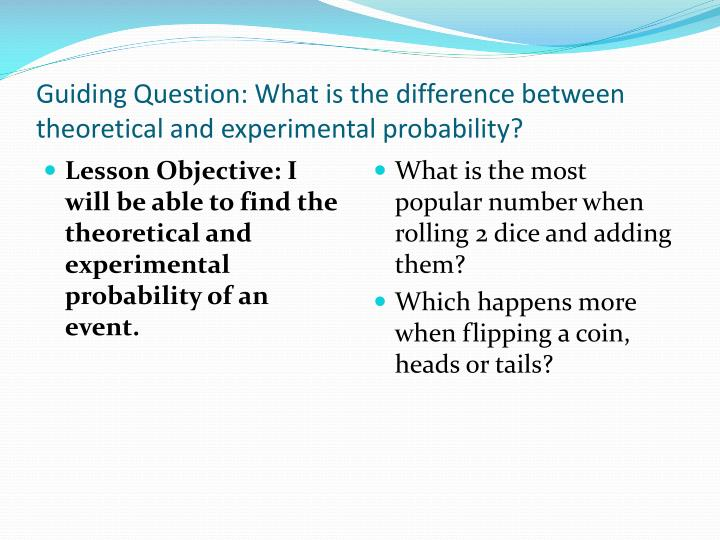 Guiding question what is the difference between theoretical and experimental probability
