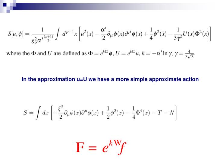 In the approximation u=U we have a more simple approximate action