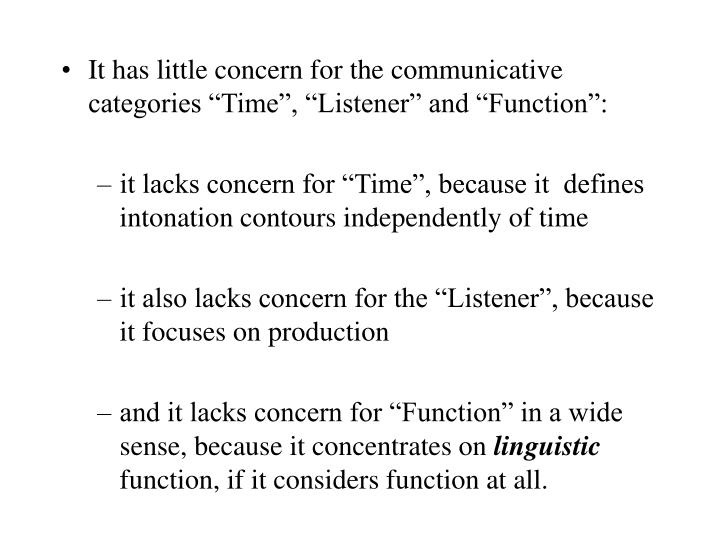 "It has little concern for the communicative categories ""Time"", ""Listener"" and ""Function"":"