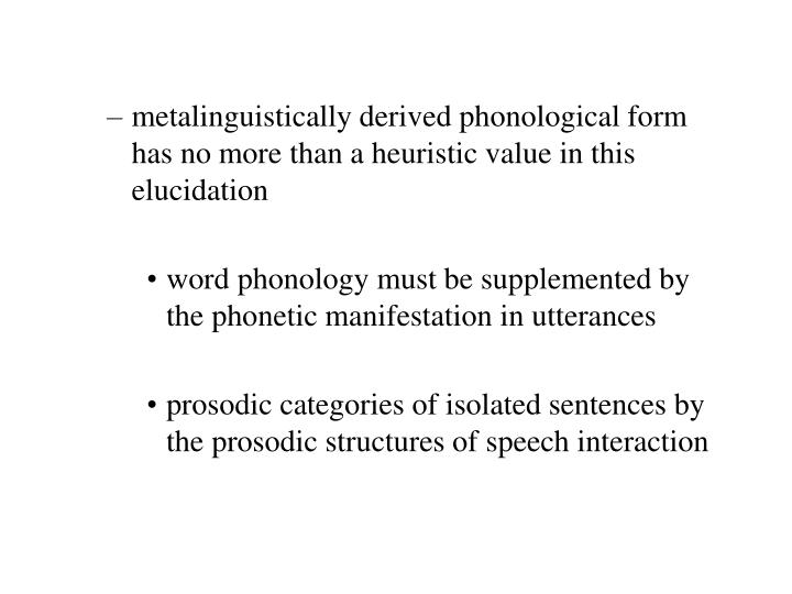 metalinguistically derived phonological form has no more than a heuristic value in this elucidation
