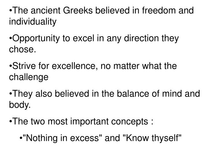 The ancient Greeks believed in freedom and individuality