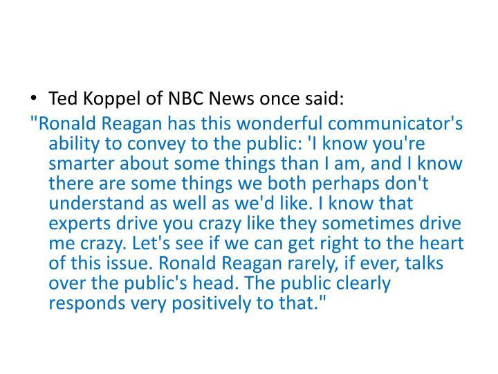 Ted Koppel of NBC News once said: