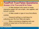 fastpoll true false questions answer a for true and b for false1
