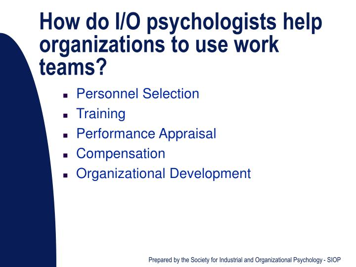 How do I/O psychologists help organizations to use work teams?