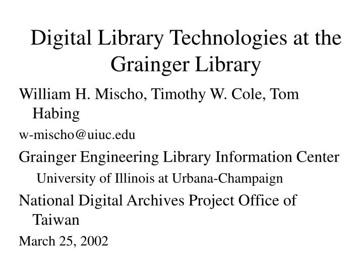 Digital library technologies at the grainger library