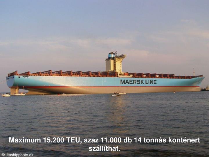 Maximum 15.200 TEU, azaz 11.000 db 14 tonnás konténert szállíthat.