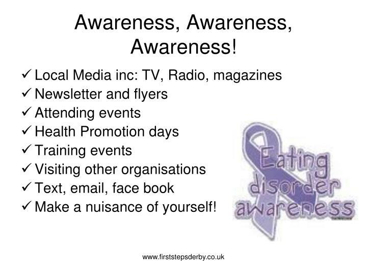 Awareness, Awareness, Awareness!