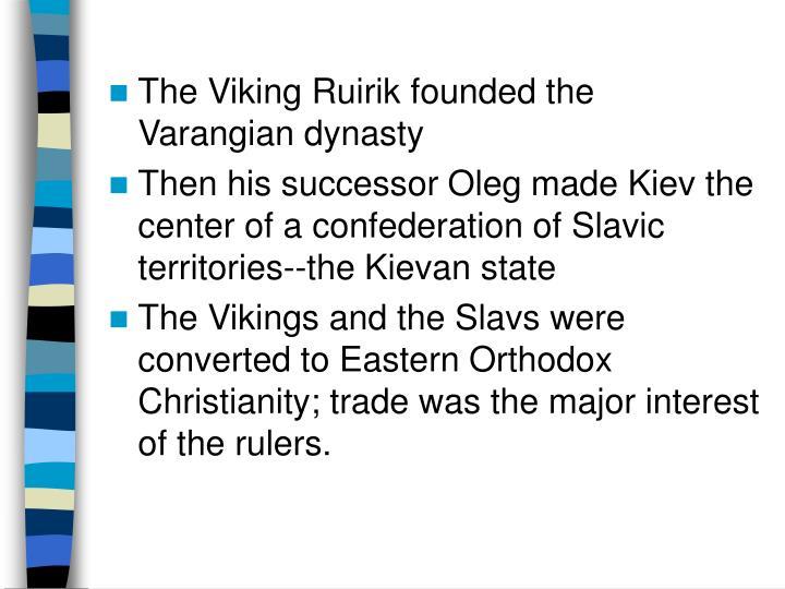 The Viking Ruirik founded the Varangian dynasty