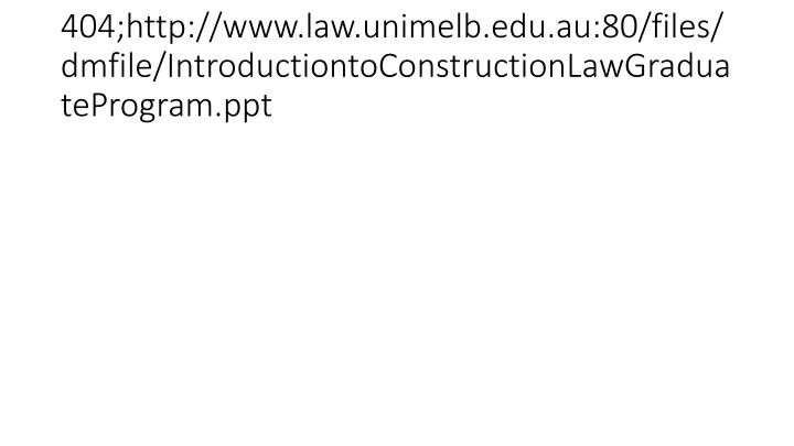 404;http://www.law.unimelb.edu.au:80/files/dmfile/IntroductiontoConstructionLawGraduateProgram.ppt