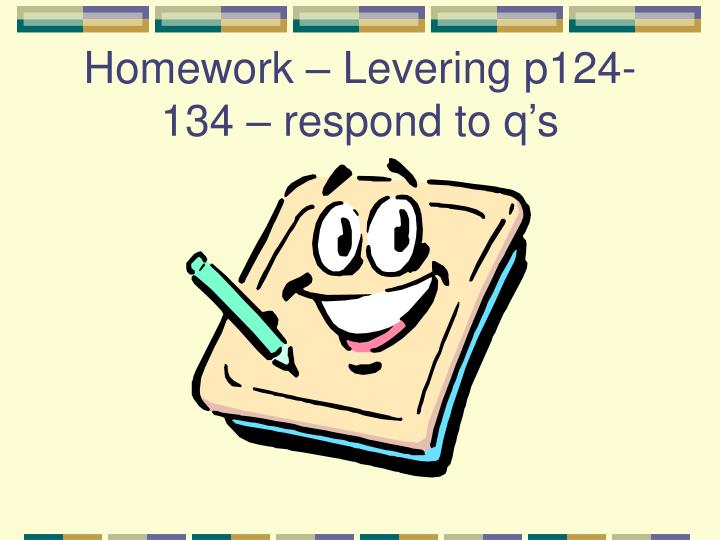 Homework – Levering p124-134 – respond to q's