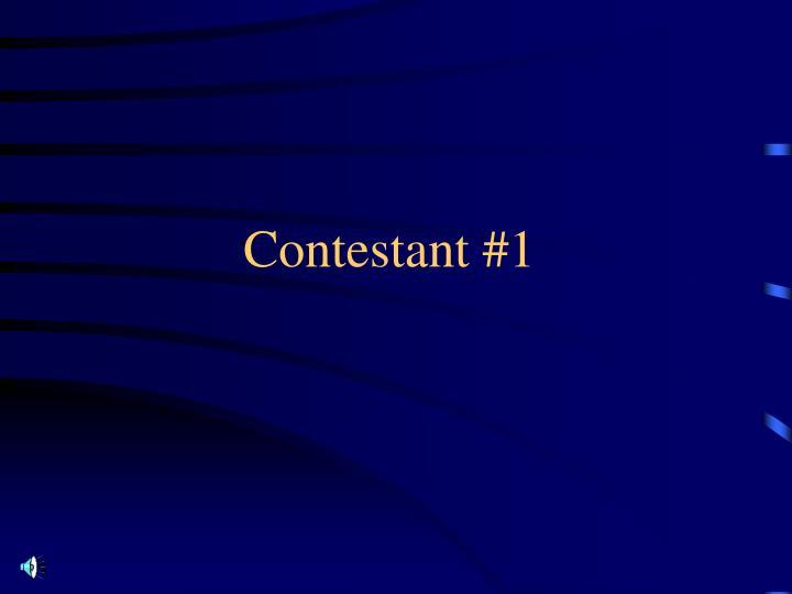 Contestant #1