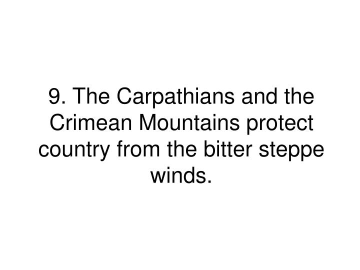 9. The Carpathians and the Crimean Mountains protect country from the bitter steppe winds.
