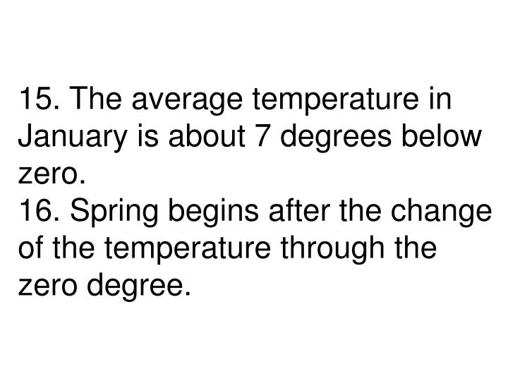 15. The average temperature in January is about 7 degrees below zero.