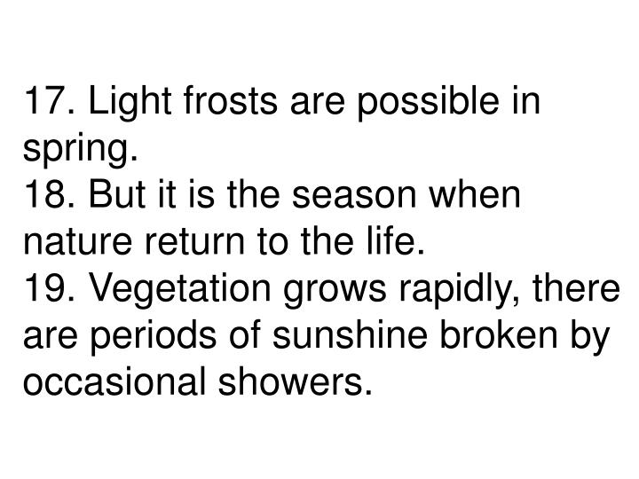 17. Light frosts are possible in spring.