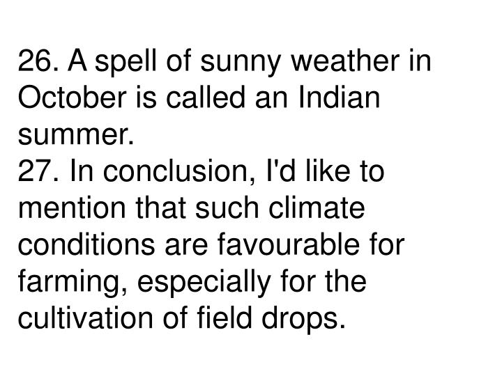 26. A spell of sunny weather in October is called an Indian summer.
