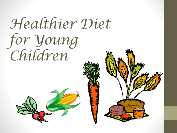 Healthier diet for young children