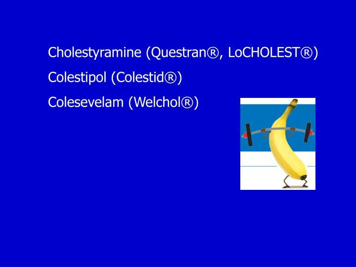 Cholestyramine (Questran®, LoCHOLEST®)