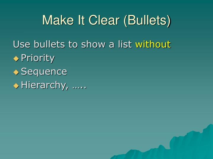 Make It Clear (Bullets)