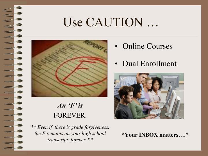Use CAUTION …