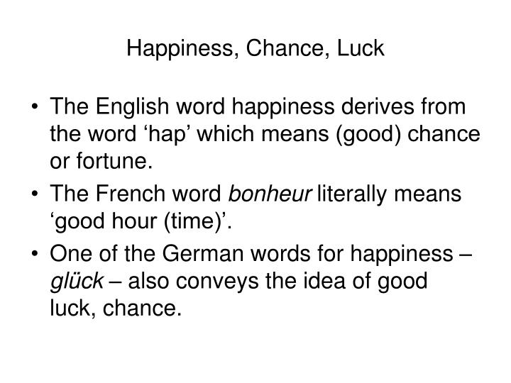 Happiness, Chance, Luck