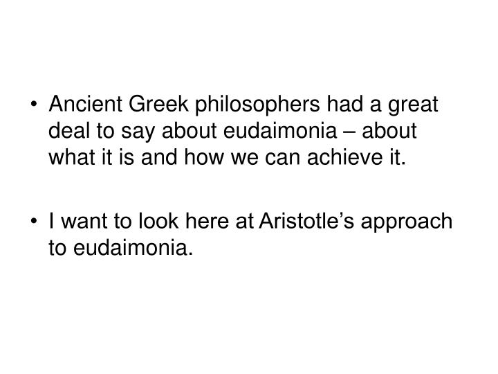 Ancient Greek philosophers had a great deal to say about eudaimonia – about what it is and how we can achieve it.
