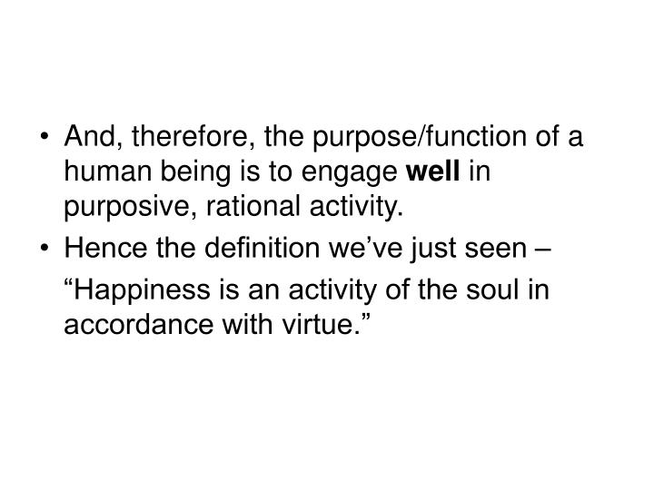 And, therefore, the purpose/function of a human being is to engage