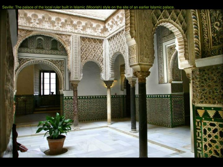 Seville: The palace of the local ruler built in Islamic (Moorish) style on the site of an earlier Is...