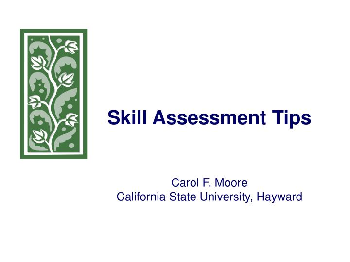 Skill assessment tips carol f moore california state university hayward