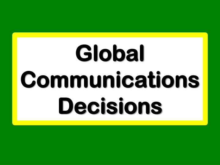 Global communications decisions