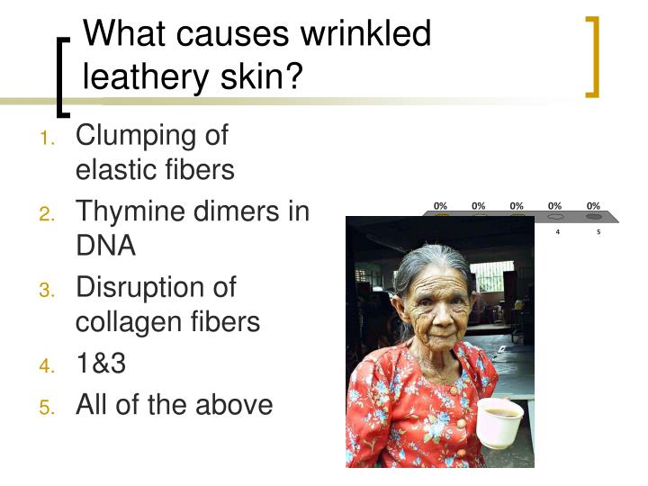 What causes wrinkled leathery skin?
